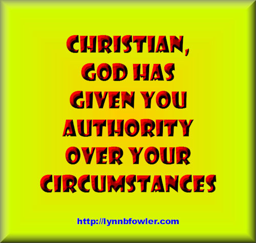 Christian, God has given you authority over your circumstances.
